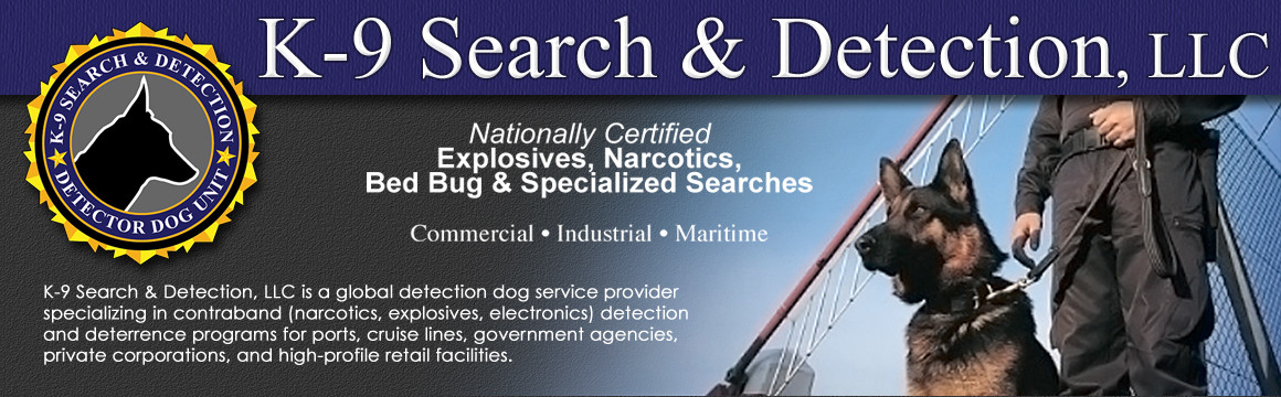 K-9 Search & Detection, LLC Bomb Dogs, Drug Dogs, Investigations & Detection, Since 1996